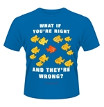 Fargo T-shirt What If YOU'RE Right
