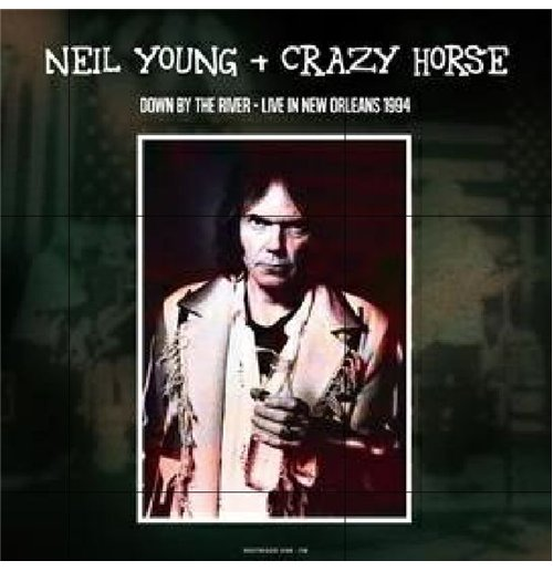 Vynil Neil Young & Crazy Horse - Down By The River Live In New Orleans 1994