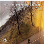 Vynil Kenny Wheeler / John Taylor - On The Way To Two (2 Lp)
