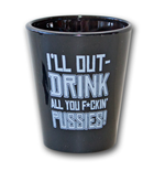 Quote Shot Glass - I'll Out-Drink All You F*ckin' Pussies